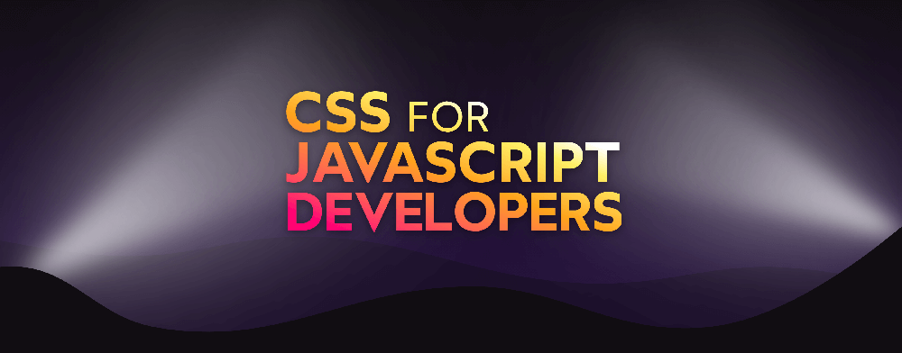 "The title card. The text ""CSS for JavaScript Developers"" in big blocky letters with spotlights shining on them"
